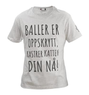 """Lysegrå t-skjorte unisex med teksten """"Baller er oppskrytt, kastrer katten din nå!"""""""